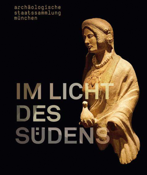 Im Licht des Südens. Begegnungen der antiken Kulturen zwischen Mittelmeer und Zentraleuropa.