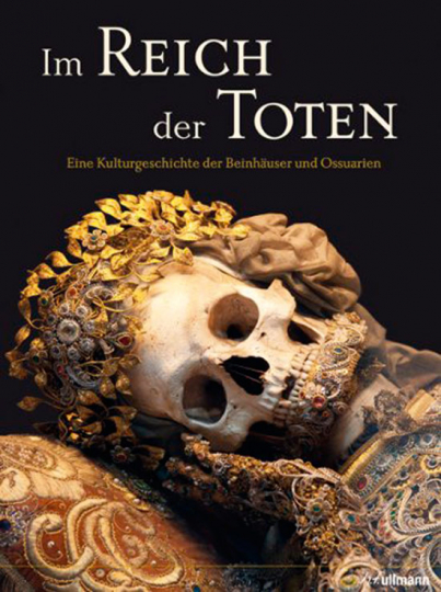 Im Reich der Toten. Eine Kulturgeschichte der Beinhäuser und Ossuarien.