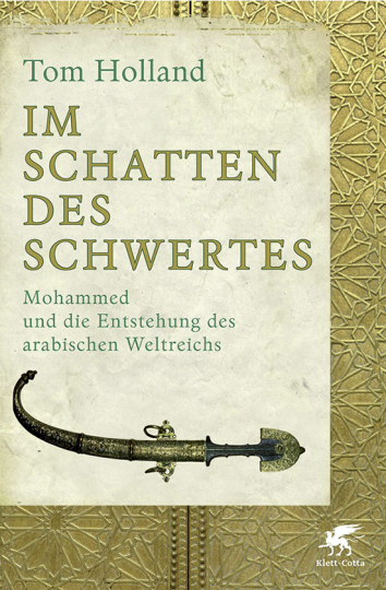 Im Schatten des Schwertes. Mohammed und die Entstehung des arabischen Weltreichs.
