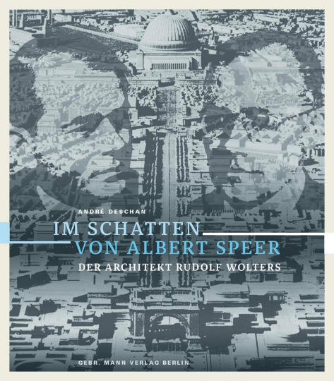 Im Schatten von Albert Speer. Der Architekt Rudolf Wolters.