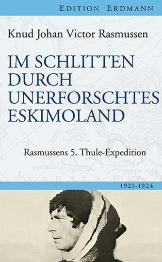 Im Schlitten durch unerforschtes Eskimoland. Rasmussens 5. Thule-Expedition. 1921 -1924.