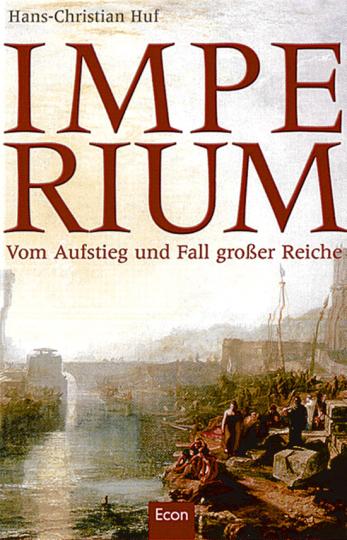 Imperium - Vom Aufstieg und Fall großer Reiche