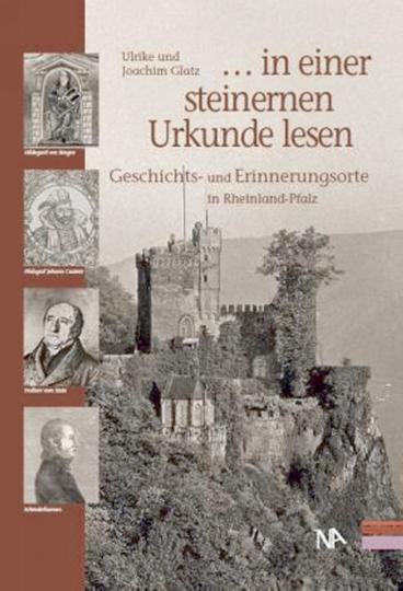 ... in einer steinernen Urkunde lesen - Geschichts- und Erinnerungsorte in Rheinland-Pfalz