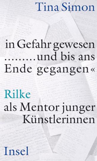 »in Gefahr gewesen ... und bis ans Ende gegangen«. Rilke als Mentor junger Künstlerinnen.
