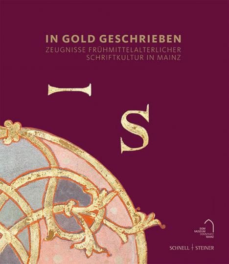 In Gold geschrieben. Zeugnisse frühmittelalterlicher Schriftkultur in Mainz.