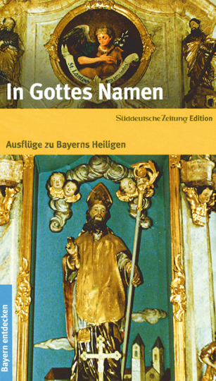 In Gottes Namen - Ausflüge zu Bayerns Heiligen