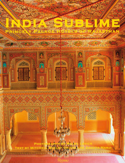 India Sublime. Princely Palace Hotels of Rajasthan