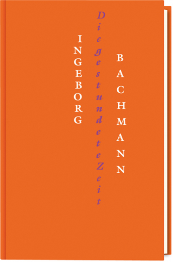 Ingeborg Bachmann. Die gestundete Zeit. Gedichte.