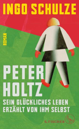 Ingo Schulze. Peter Holtz - Sein glückliches Leben erzählt von ihm selbst.