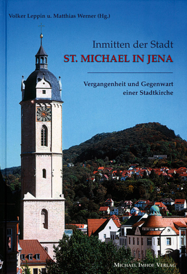 Inmitten der Stadt - St. Michael in Jena. Vergangenheit und Gegenwart einer Stadtkirche
