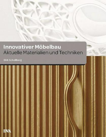 Innovativer Möbelbau. Aktuelle Materialien und Techniken.