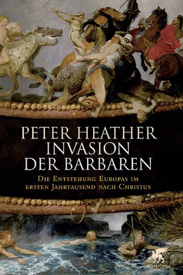 Invasion der Barbaren. Die Entstehung Europas im ersten Jahrtausend nach Christus..