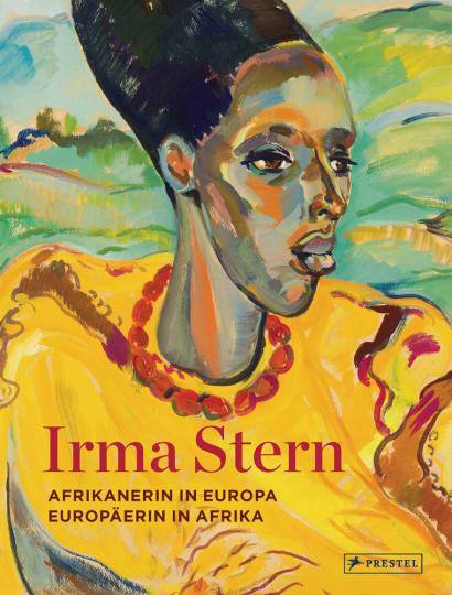 Irma Stern. Afrikanerin in Europa - Europäerin in Afrika.