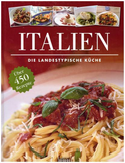 Italien: Die landestypische Küche - über 450 Rezepte