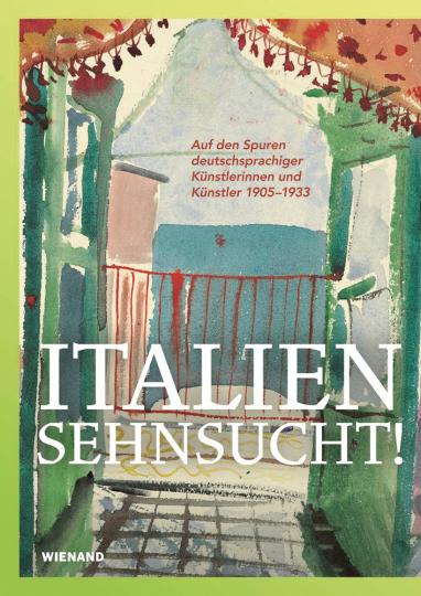 Italiensehnsucht. Auf den Spuren deutschsprachiger Künstlerinnen und Künstler 1905-1933.