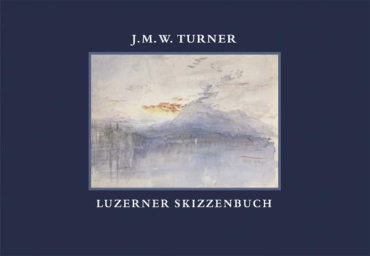 J.M.W. Turner. Luzerner Skizzenbuch.