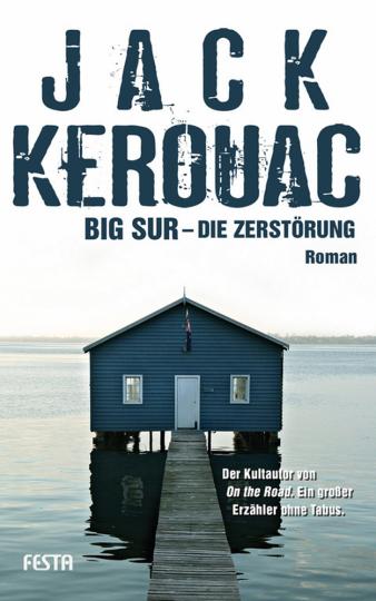 Jack Kerouac. Big Sur. Die Zerstörung. Roman.