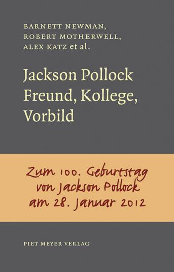 Jackson Pollock. Freund, Kollege, Vorbild.
