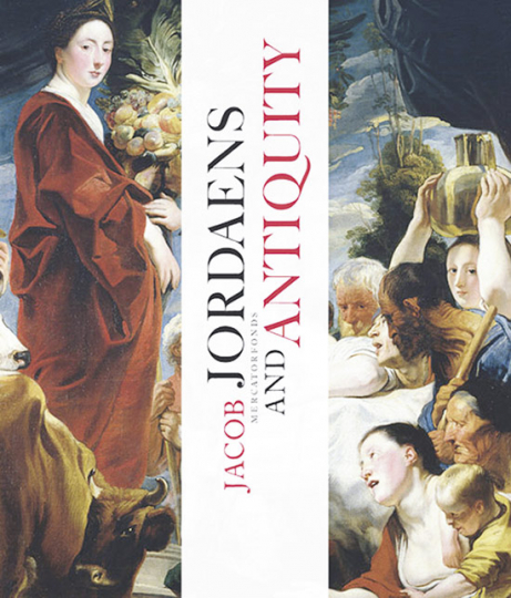 Jacob Jordaens und die Antike. Jacob Jordaens and the Antiquity.