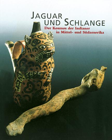 Jaguar und Schlange. Der Kosmos der Indianer in Mittel- und Südamerika.