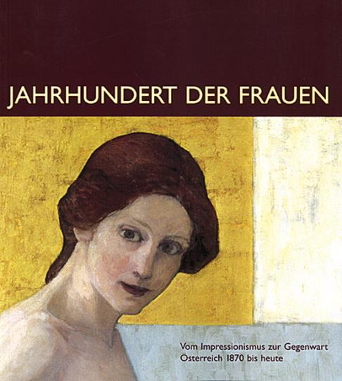Jahrhundert der Frauen - Vom Impressionismus zur Gegenwart. Österreich 1870 bis heute.