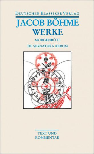 Jakob Böhme - Werke. Die Morgenröte im Aufgang - De Signatura Rerum. Band 33.