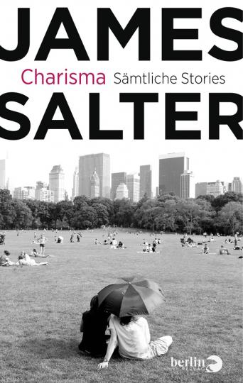 James Salter. Charisma. Sämtliche Stories und drei literarische Essays.