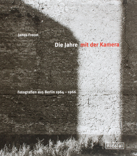 Janos Frecot. Die Jahre mit der Kamera. Fotografien aus Berlin 1964-1966.