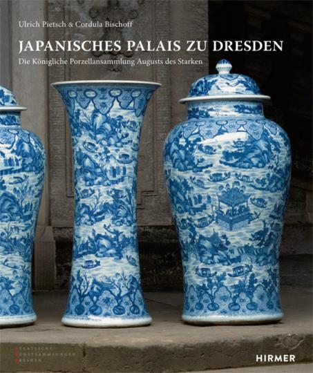 Japanisches Palais zu Dresden. Die Königliche Porzellansammlung Augusts des Starken.
