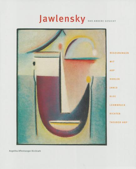 Jawlensky - Das andere Gesicht. Begegnungen mit Arp, Hodler, Janco, Klee, Lehmbruck, Richter, Taeuber-Arp