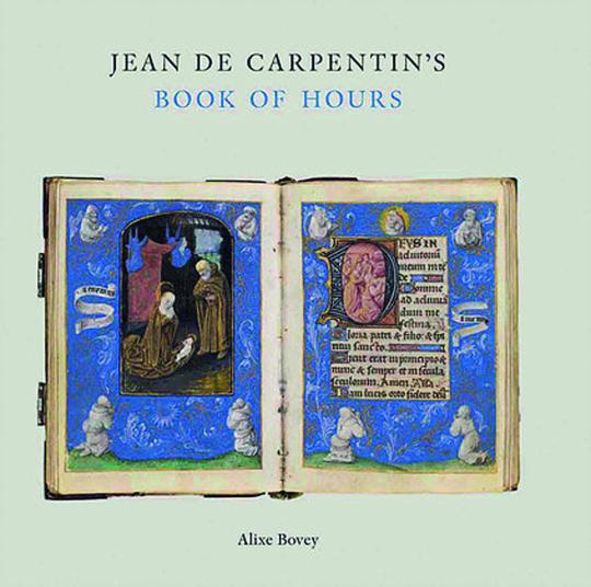 Jean De Carpentin's Book of Hours. Jean De Carpentins Stundenbuch. Der Genius des Meisters des Dresdener Gebetbuches.