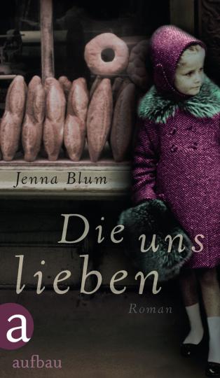 Jenna Blum. Die uns lieben. Roman.