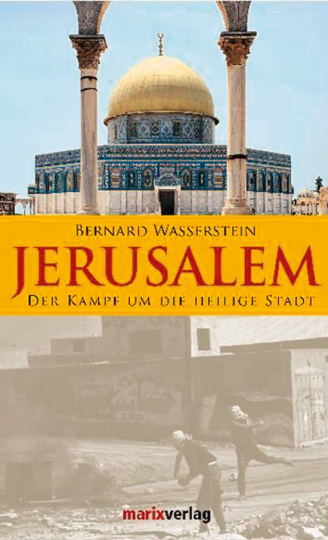 Jerusalem. Der Kampf um die heilige Stadt.