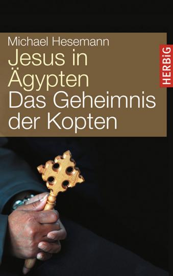 Jesus in Ägypten. Das Geheimnis der Kopten.