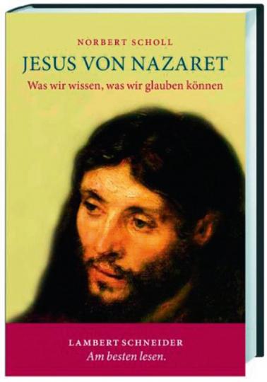 Jesus von Nazaret. Was wir wissen, was wir glauben können.
