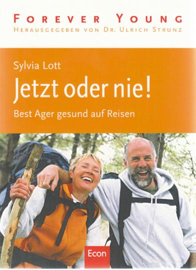 Jetzt oder nie! - Best Ager gesund auf Reisen