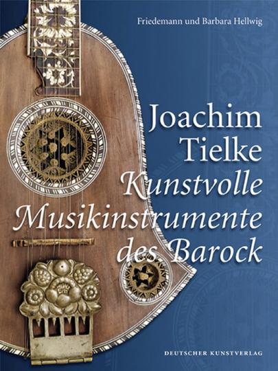 Joachim Tielke. Kunstvolle Musikinstrumente des Barock.