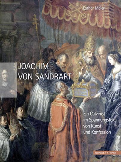 Joachim von Sandrart. Ein Calvinist im Spannungsfeld von Kunst und Konfession.