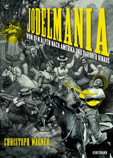 Jodelmania. Von den Alpen nach Amerika und darüber hinaus.