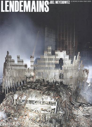 Joel Meyerowitz - Lendemains. Les archives du World Trade Center.