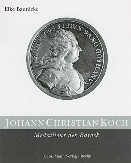Johann Christian Koch. Medailleur des Barock.