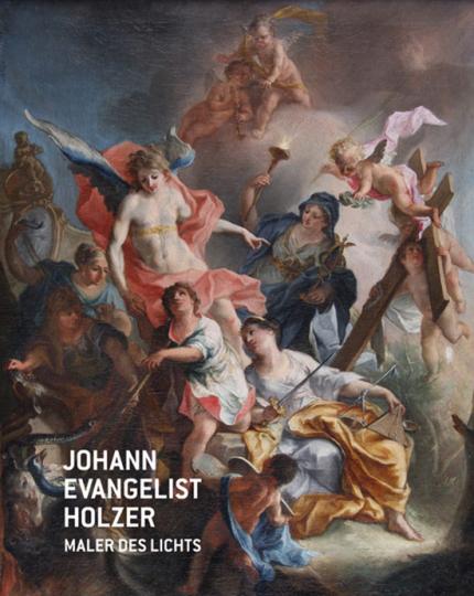 Johann Evangelist Holzer. Maler des Lichts. 1709-1740.