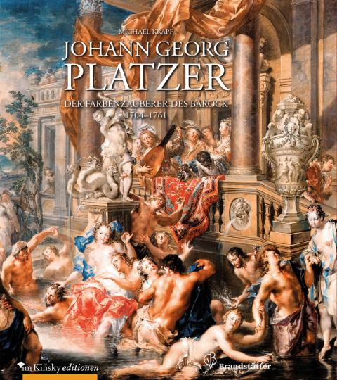 Johann Georg Platzer. Der Farbenzauberer des Barock. 1704 - 1761.