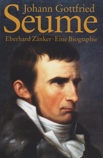 Johann Gottfried Seume. Eine Biographie.