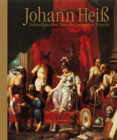 Johann Heiß. Schwäbischer Meister barocker Pracht.