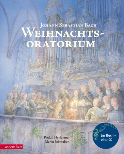 Johann Sebastian Bach. Weihnachtsoratorium. Musikbilderbuch für Kinder. Mit CD.
