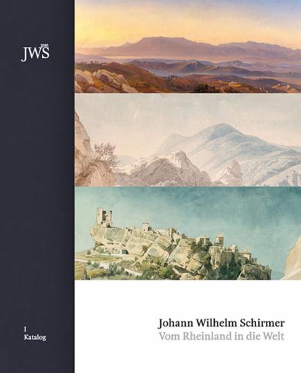 Johann Wilhelm Schirmer. Vom Rheinland in die Welt.