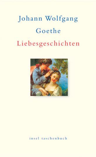 Johann Wolfgang Goethe. Liebesgeschichten.