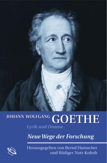 Johann Wolfgang Goethe. Lyrik und Drama.