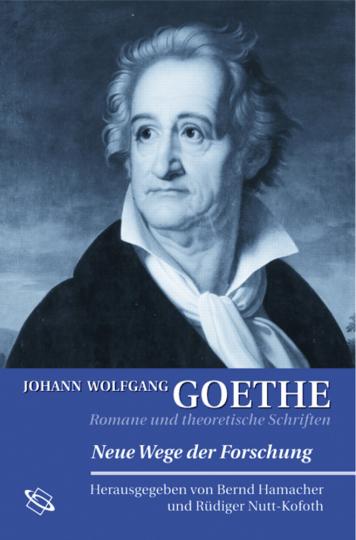 Johann Wolfgang Goethe. Romane und theoretische Schriften.